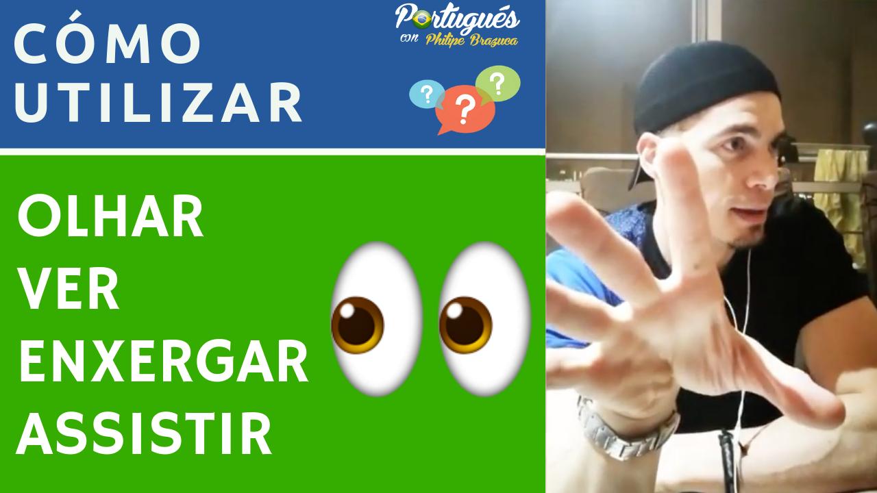 explicación, diferencia entre olhar, enxergar, ver y assistir en portugués